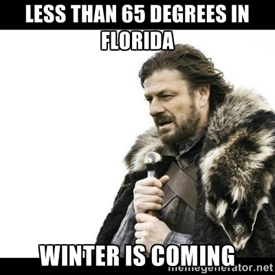Less than 65 degrees in Florida Winter is Coming