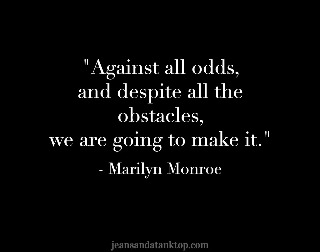 Against all odds Marilyn Monroe quote