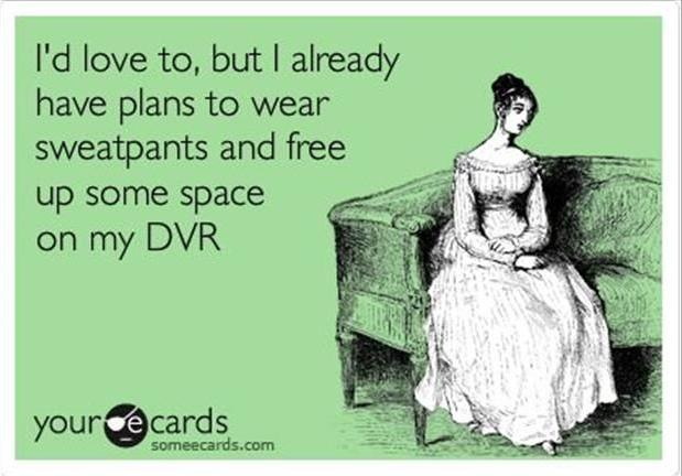 plans to wear sweatpants my dvr someecards