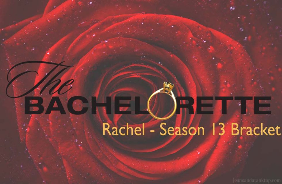 Bachelorette Rachel Season 13 Bracket