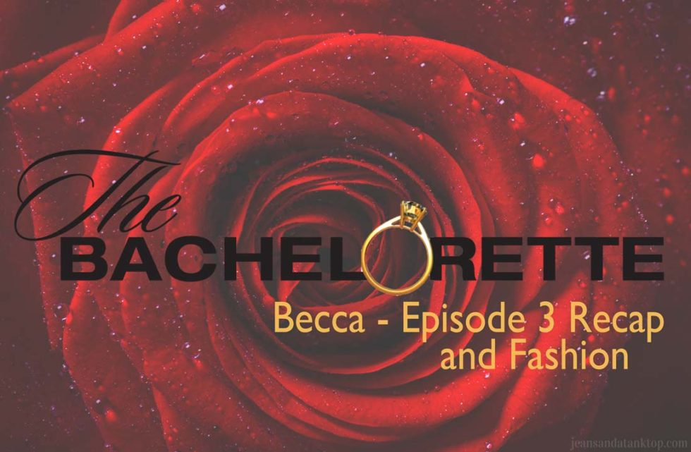 Bachelorette Becca Episode 3 Recap and Fashion