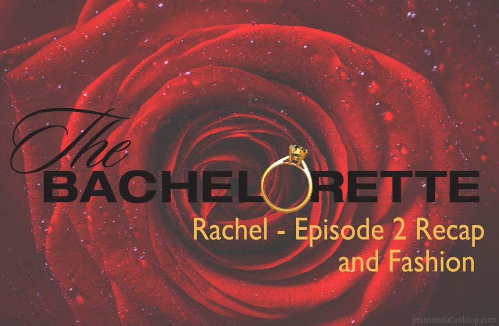 Bachelorette Episode 2 Recap Fashion Rachel